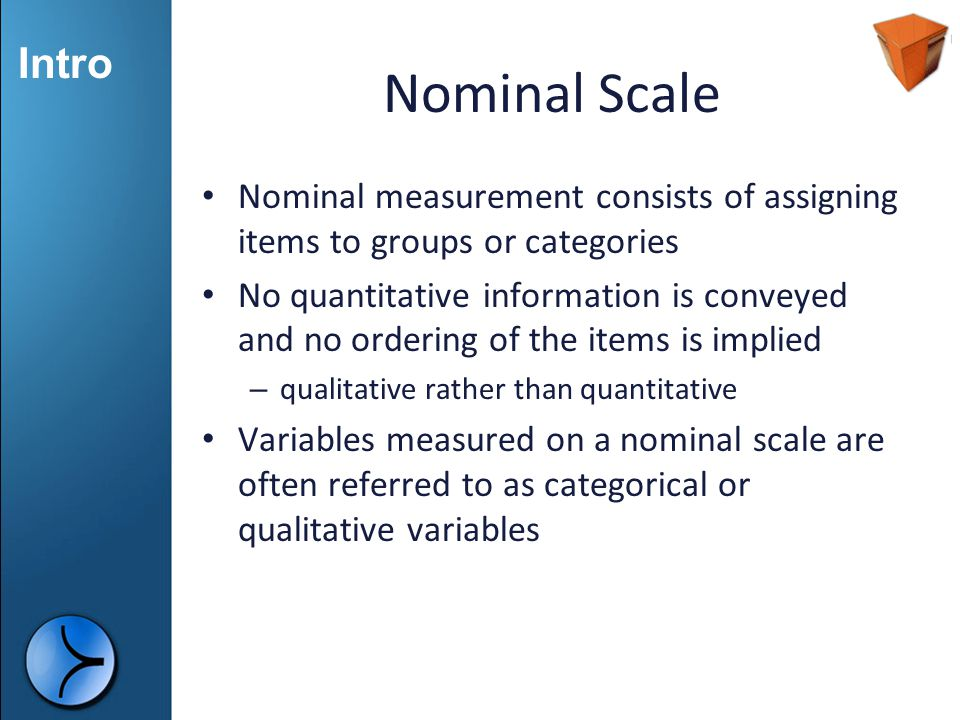 Nominal Scale Nominal measurement consists of assigning items to groups or categories.
