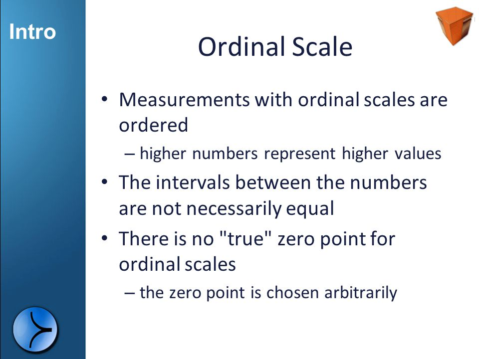 Ordinal Scale Measurements with ordinal scales are ordered