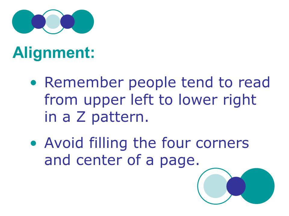 Alignment: Remember people tend to read from upper left to lower right in a Z pattern.