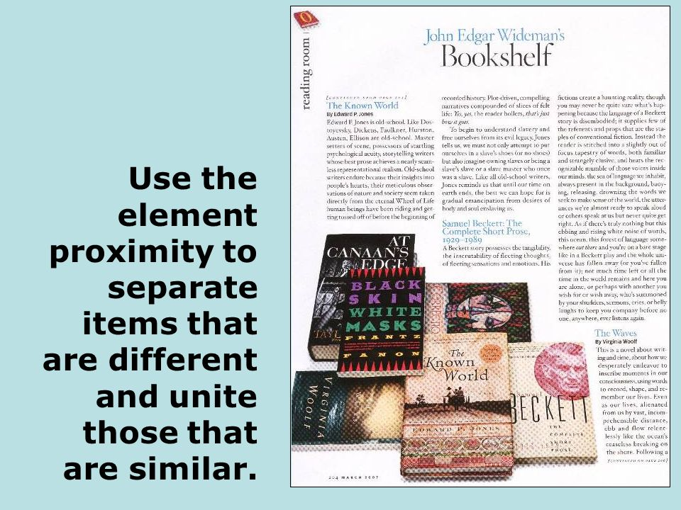 Use the element proximity to separate items that are different and unite those that are similar.