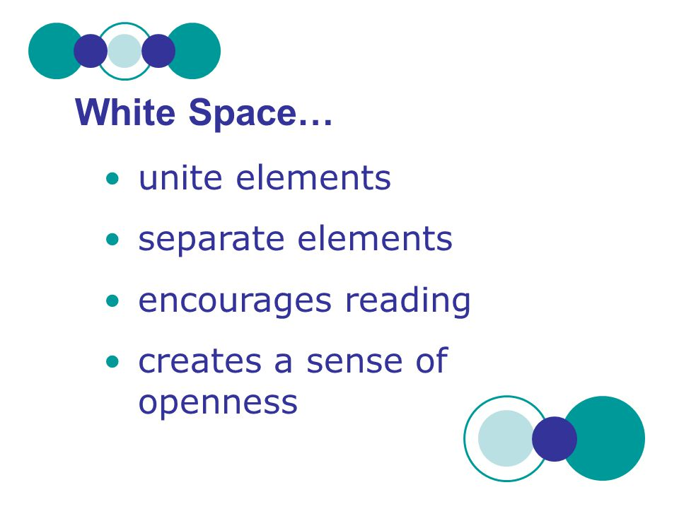 White Space… unite elements separate elements encourages reading