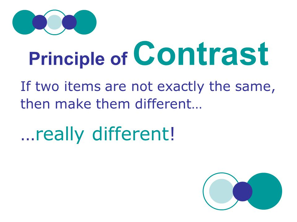 Principle of Contrast …really different!