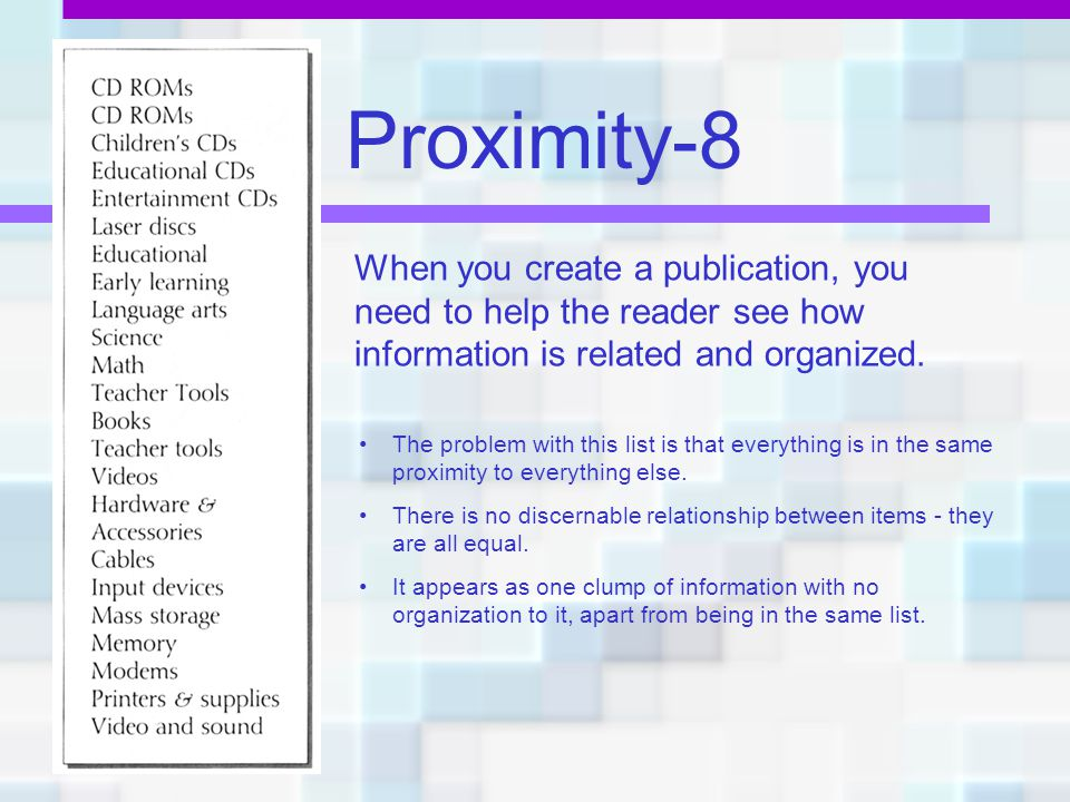Proximity-8 When you create a publication, you need to help the reader see how information is related and organized.