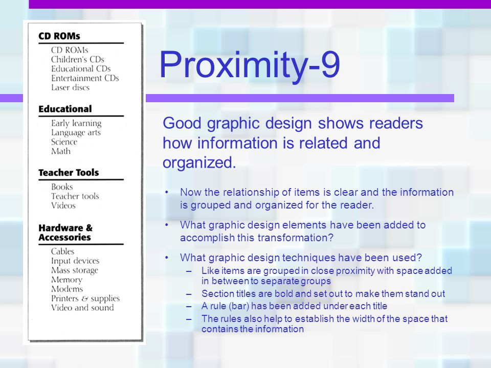 Proximity-9 Good graphic design shows readers how information is related and organized.