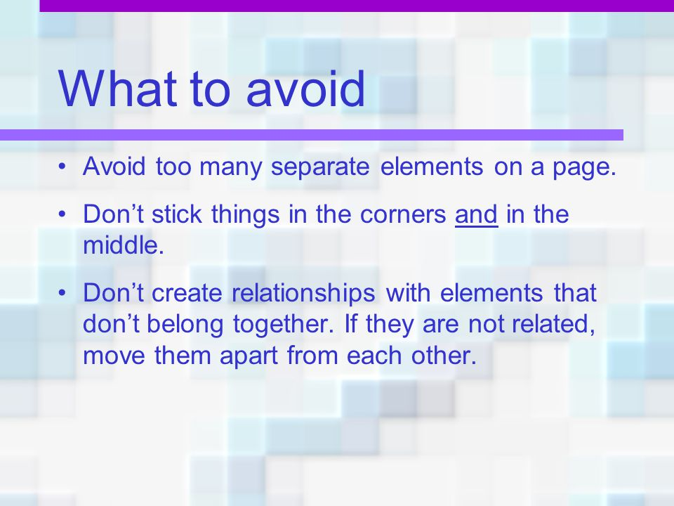 What to avoid Avoid too many separate elements on a page.