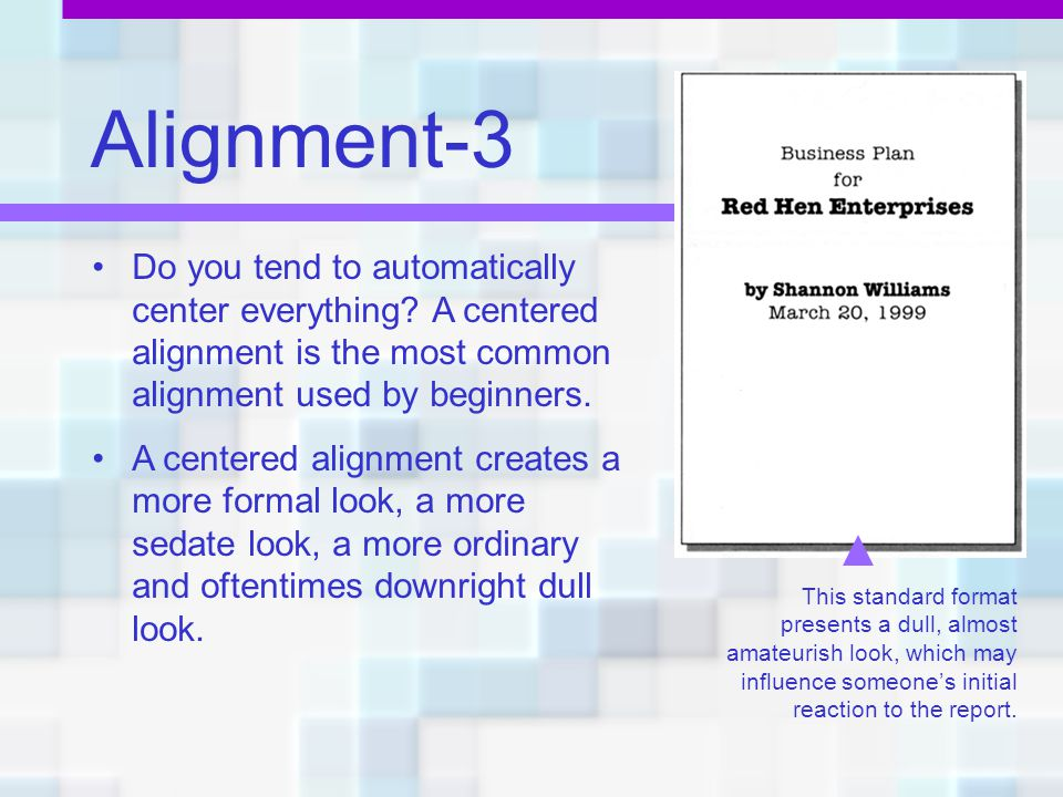 Alignment-3 Do you tend to automatically center everything A centered alignment is the most common alignment used by beginners.