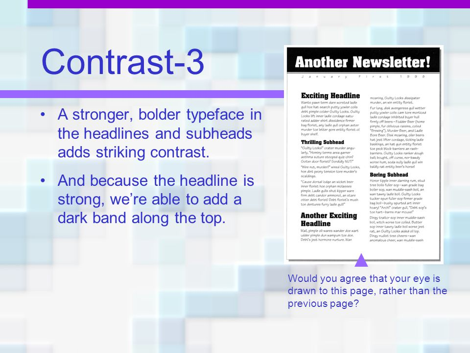 Contrast-3 A stronger, bolder typeface in the headlines and subheads adds striking contrast.