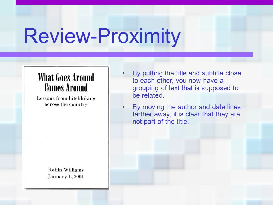 Review-Proximity By putting the title and subtitle close to each other, you now have a grouping of text that is supposed to be related.