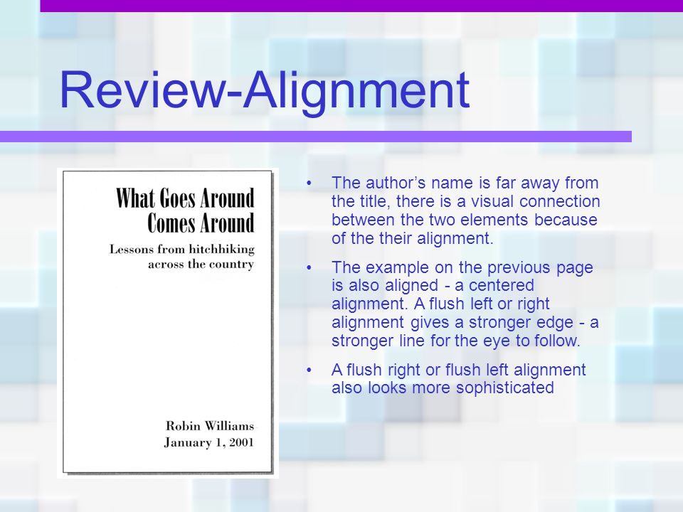 Review-Alignment The author's name is far away from the title, there is a visual connection between the two elements because of the their alignment.