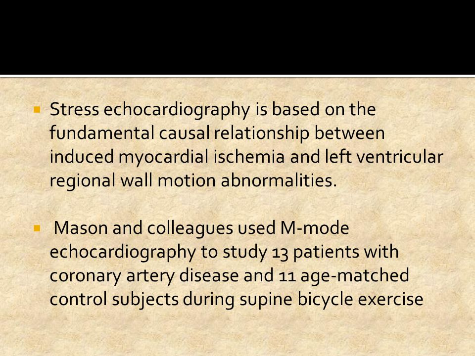 Stress echocardiography is based on the fundamental causal relationship between induced myocardial ischemia and left ventricular regional wall motion abnormalities.