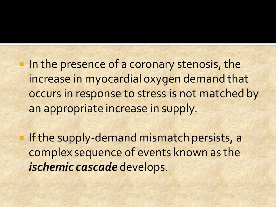 In the presence of a coronary stenosis, the increase in myocardial oxygen demand that occurs in response to stress is not matched by an appropriate increase in supply.