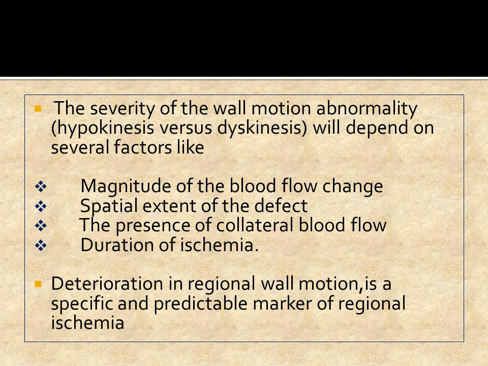 The severity of the wall motion abnormality (hypokinesis versus dyskinesis) will depend on several factors like