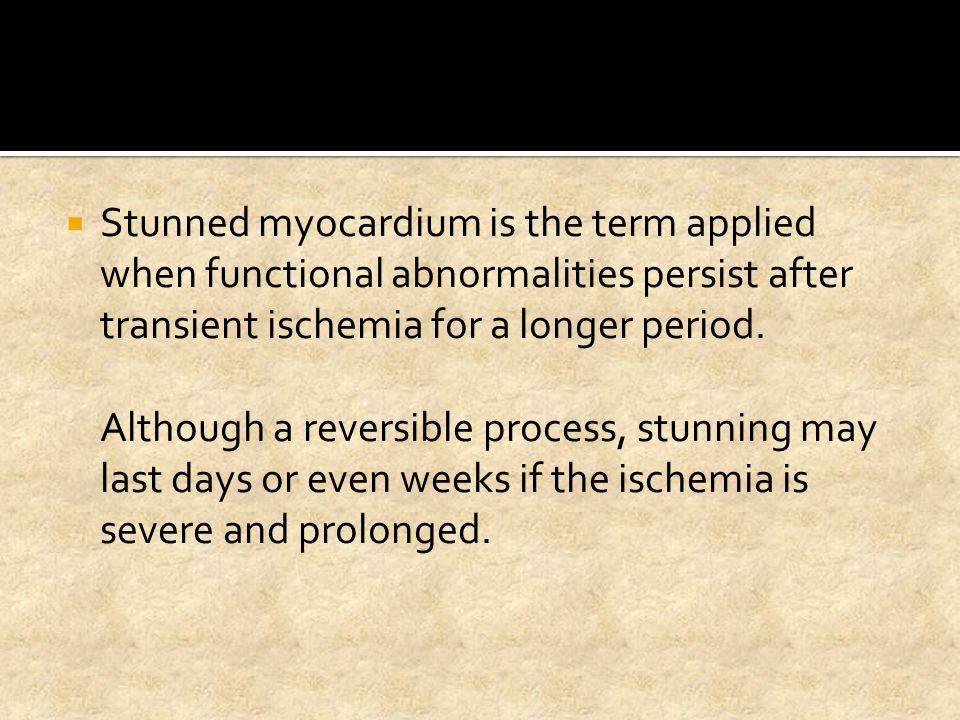 Stunned myocardium is the term applied when functional abnormalities persist after transient ischemia for a longer period.