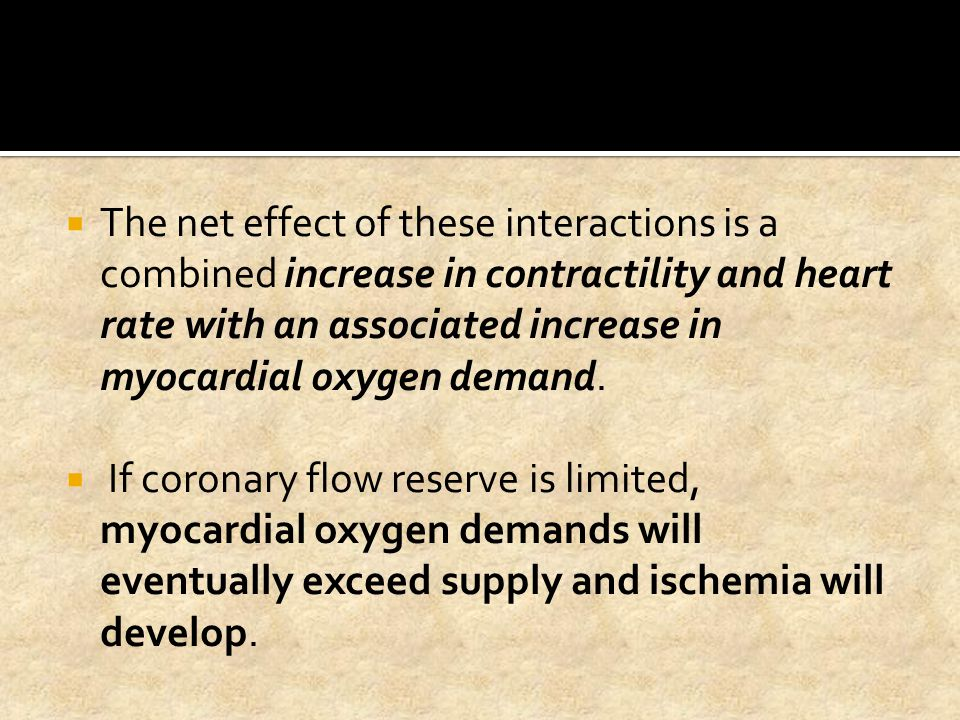 The net effect of these interactions is a combined increase in contractility and heart rate with an associated increase in myocardial oxygen demand.