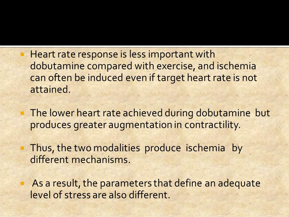 Heart rate response is less important with dobutamine compared with exercise, and ischemia can often be induced even if target heart rate is not attained.