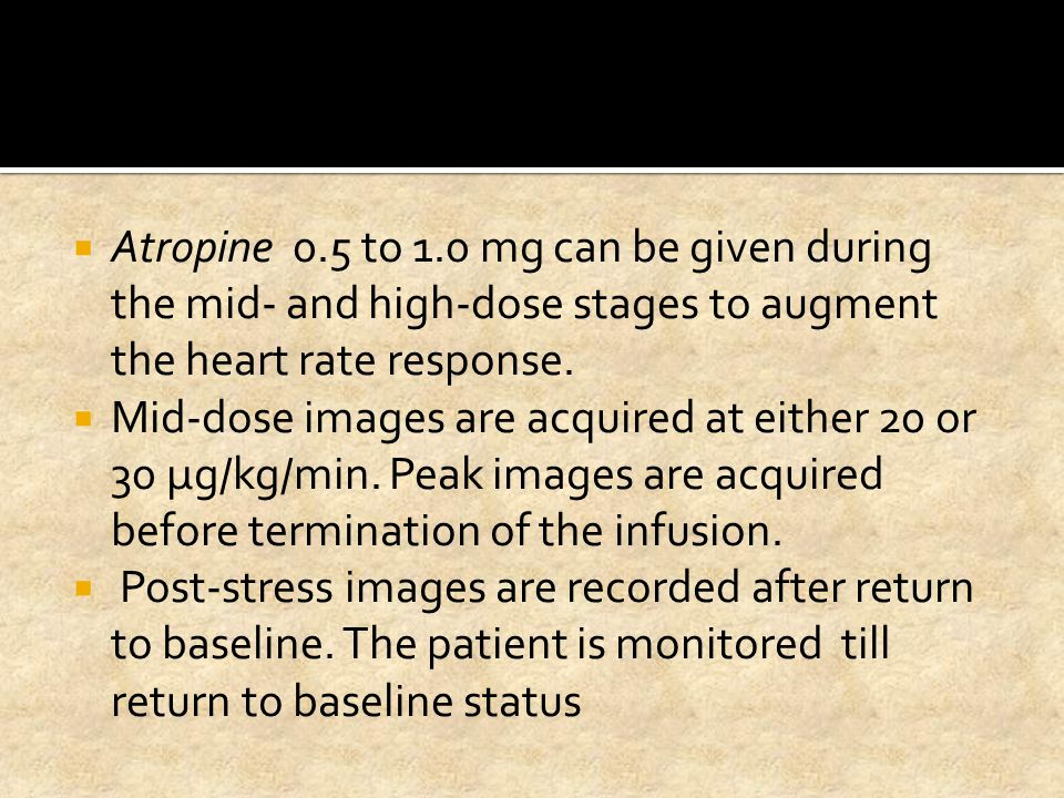 Atropine 0.5 to 1.0 mg can be given during the mid- and high-dose stages to augment the heart rate response.