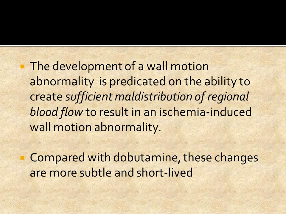 The development of a wall motion abnormality is predicated on the ability to create sufficient maldistribution of regional blood flow to result in an ischemia-induced wall motion abnormality.