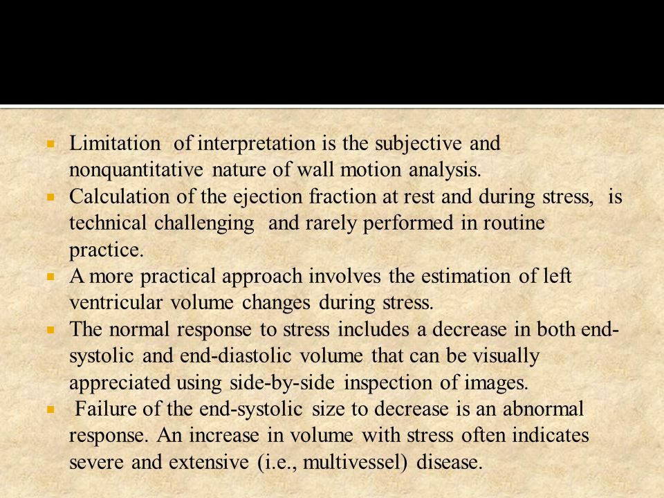 Limitation of interpretation is the subjective and nonquantitative nature of wall motion analysis.