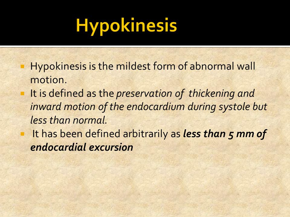 Hypokinesis Hypokinesis is the mildest form of abnormal wall motion.
