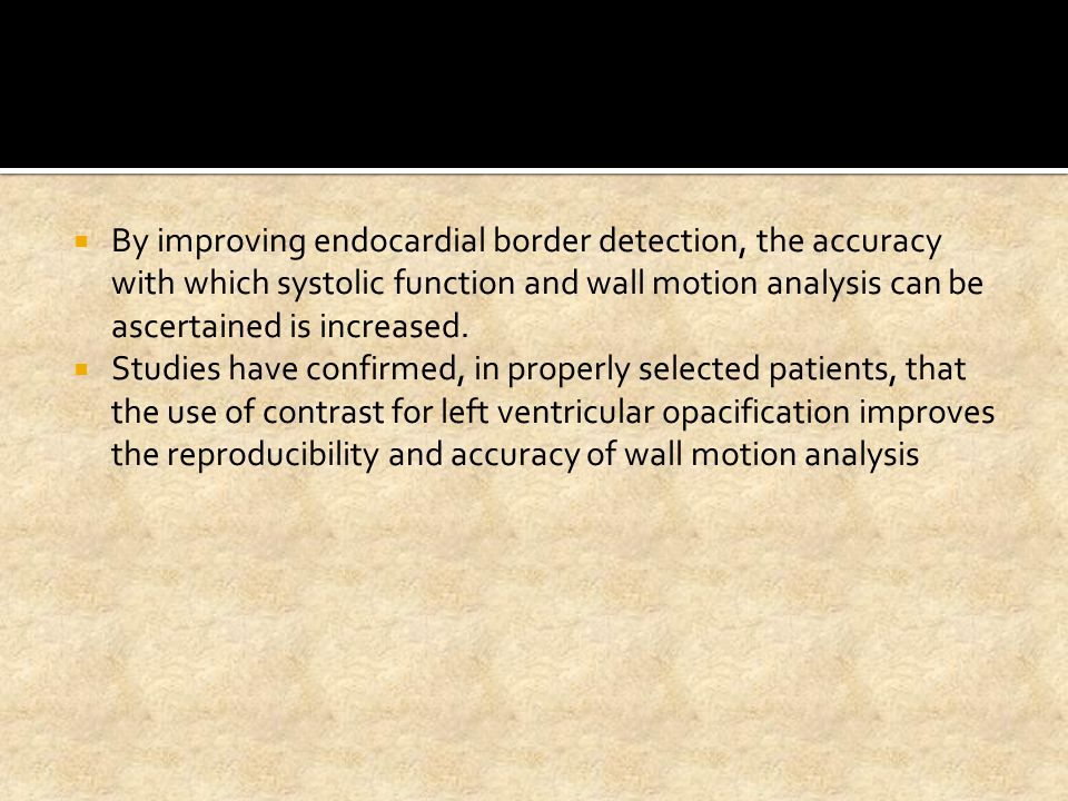 By improving endocardial border detection, the accuracy with which systolic function and wall motion analysis can be ascertained is increased.