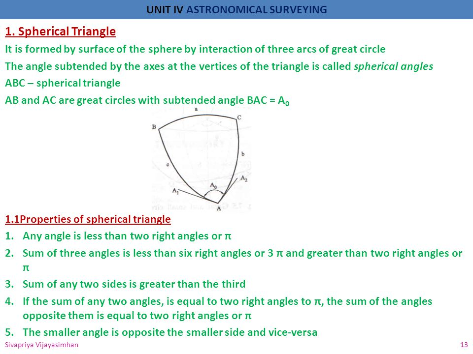 1. Spherical Triangle It is formed by surface of the sphere by interaction of three arcs of great circle.