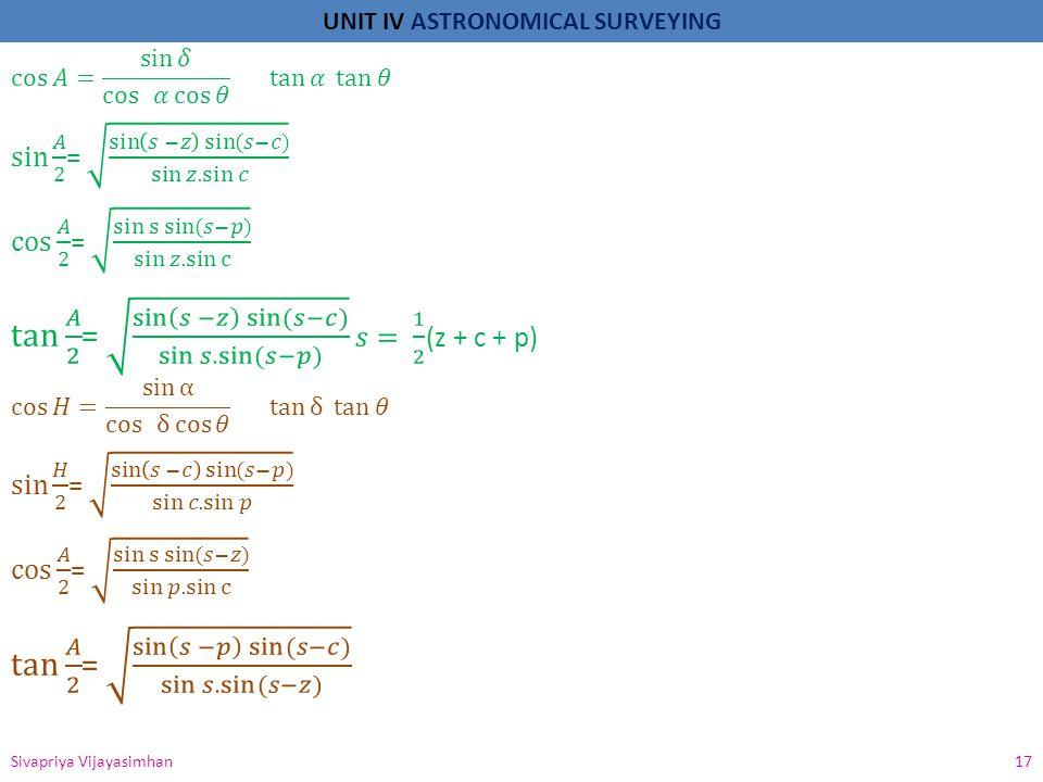 tan 𝐴 2 = sin 𝑠 −𝑧 sin (𝑠−𝑐) sin 𝑠. sin(𝑠−𝑝) 𝑠= 1 2 (z + c + p)