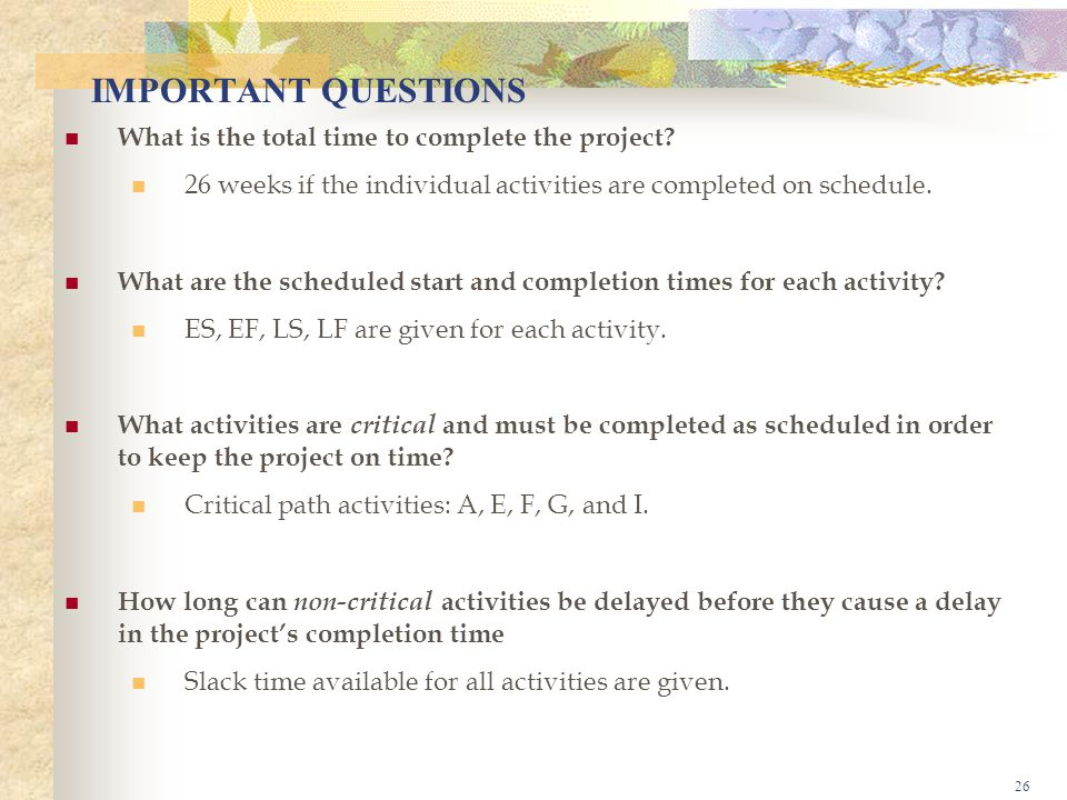 IMPORTANT QUESTIONS What is the total time to complete the project