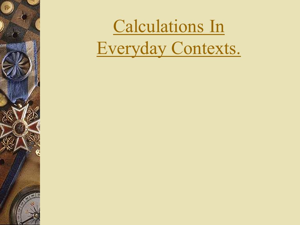 Calculations In Everyday Contexts.