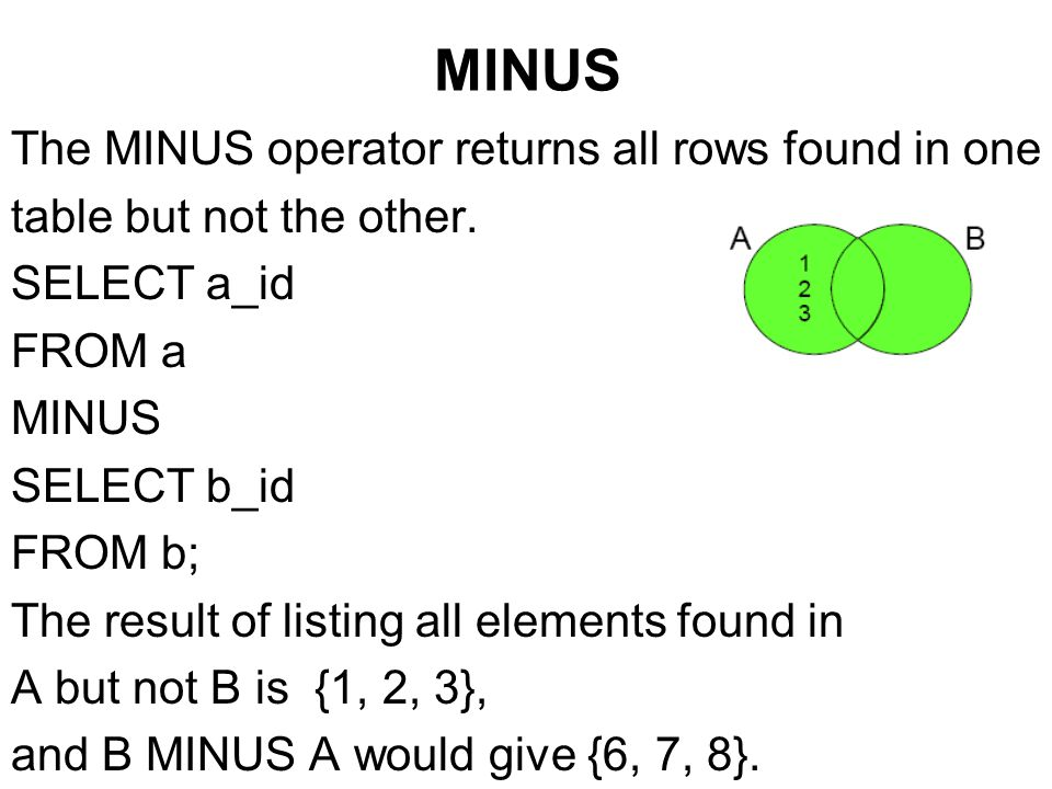 MINUS The MINUS operator returns all rows found in one