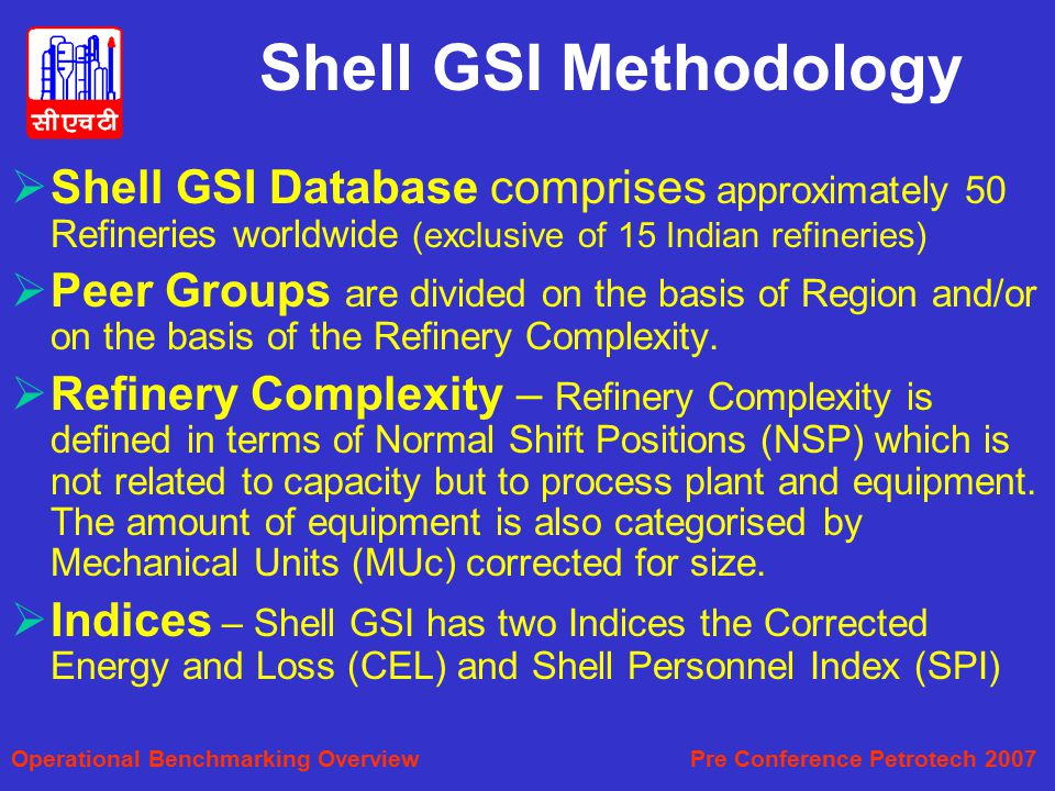 Shell GSI Methodology Shell GSI Database comprises approximately 50 Refineries worldwide (exclusive of 15 Indian refineries)