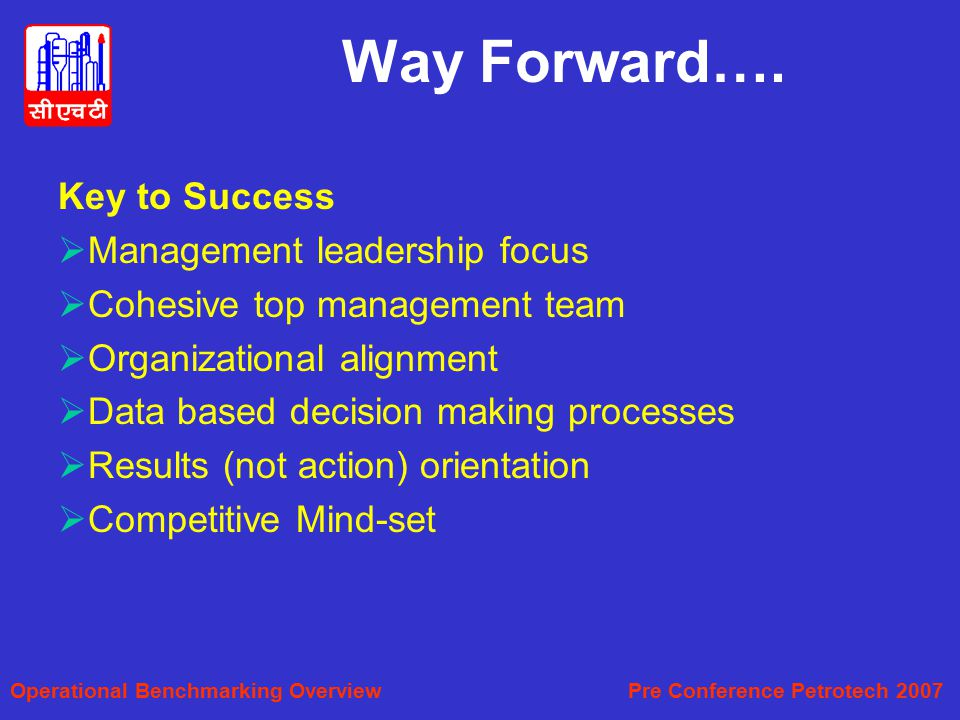 Way Forward…. Key to Success Management leadership focus