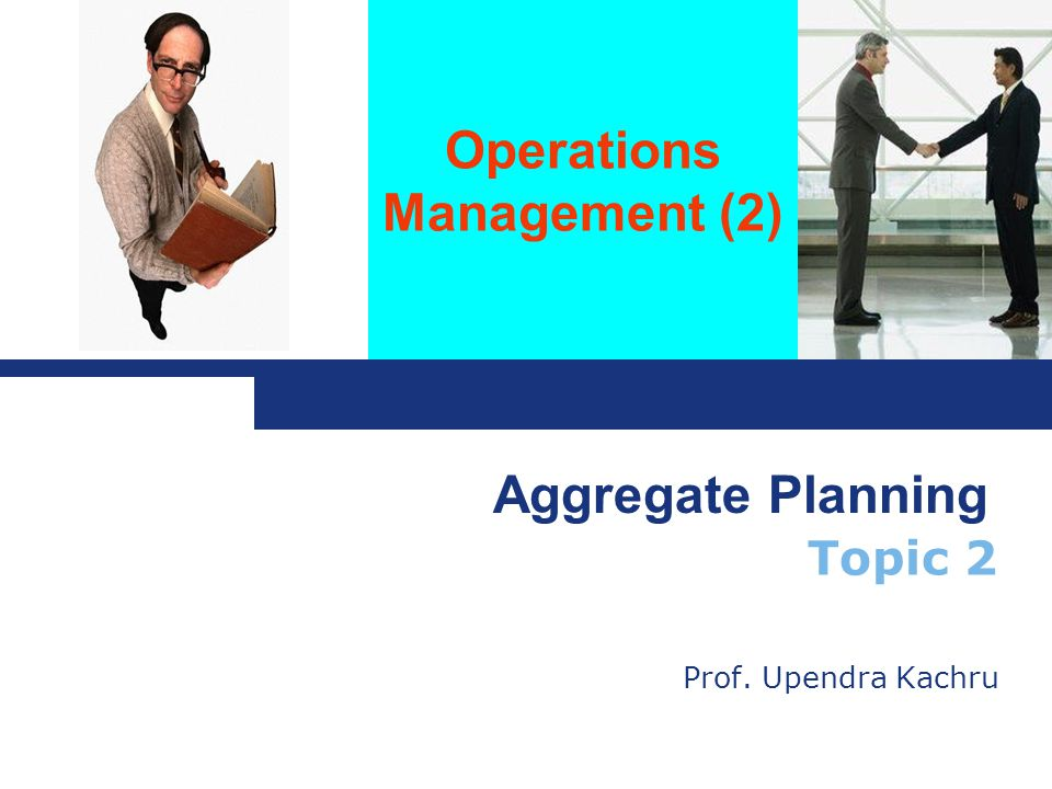 Aggregate Planning Topic 2 Prof. Upendra Kachru