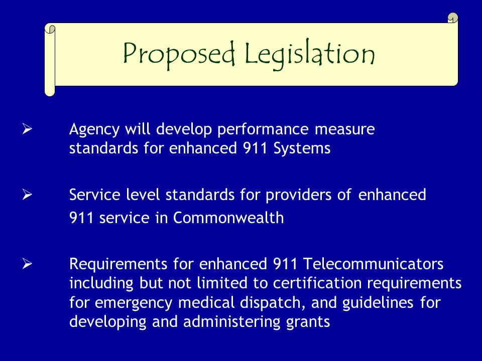 Proposed Legislation Agency will develop performance measure standards for enhanced 911 Systems. Service level standards for providers of enhanced.