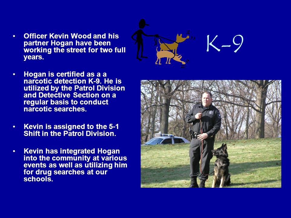 K-9 Officer Kevin Wood and his partner Hogan have been working the street for two full years.
