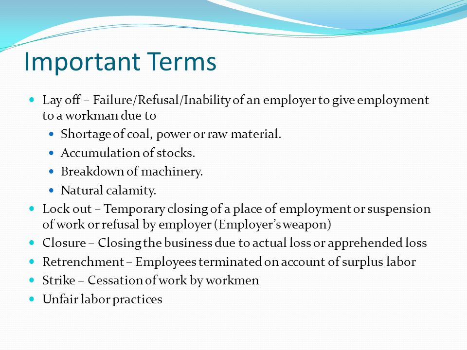 Important Terms Lay off – Failure/Refusal/Inability of an employer to give employment to a workman due to.