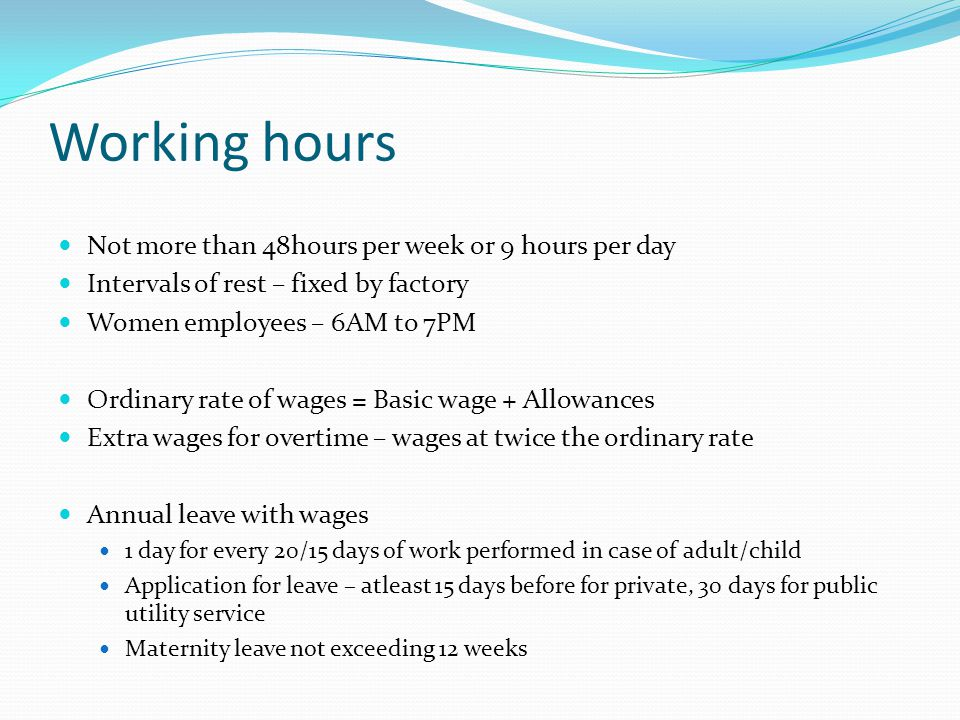 Working hours Not more than 48hours per week or 9 hours per day