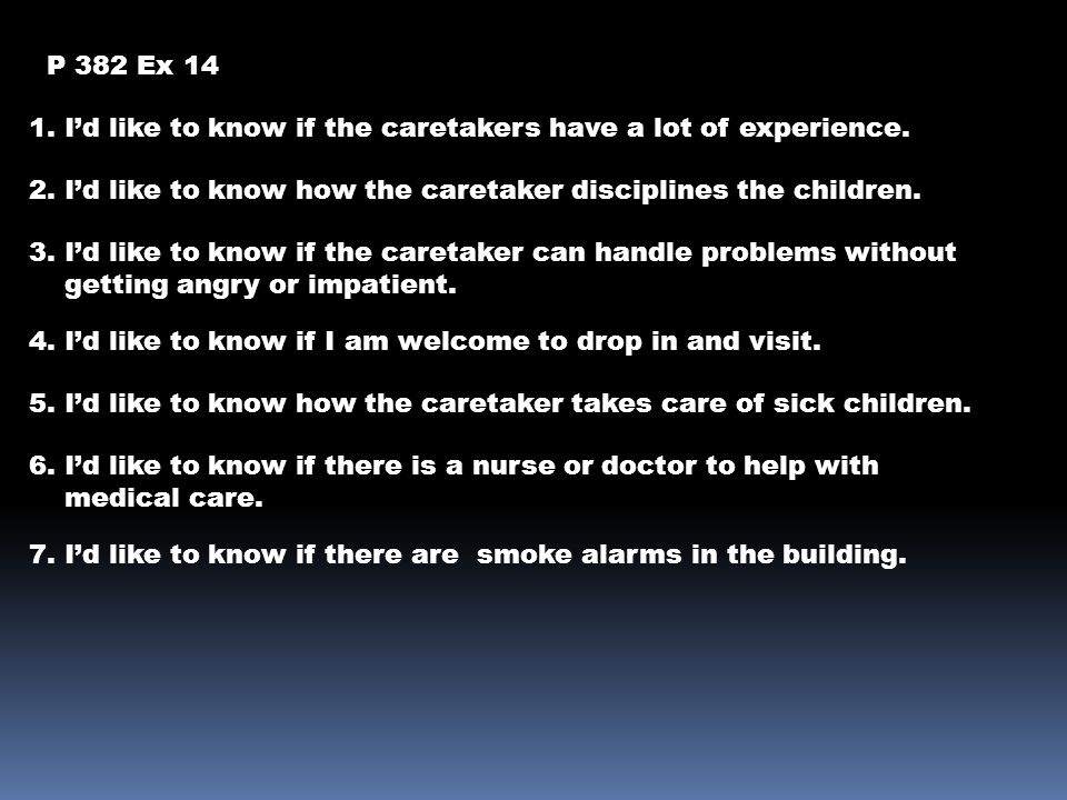 P 382 Ex 14 1. I'd like to know if the caretakers have a lot of experience. 2. I'd like to know how the caretaker disciplines the children.