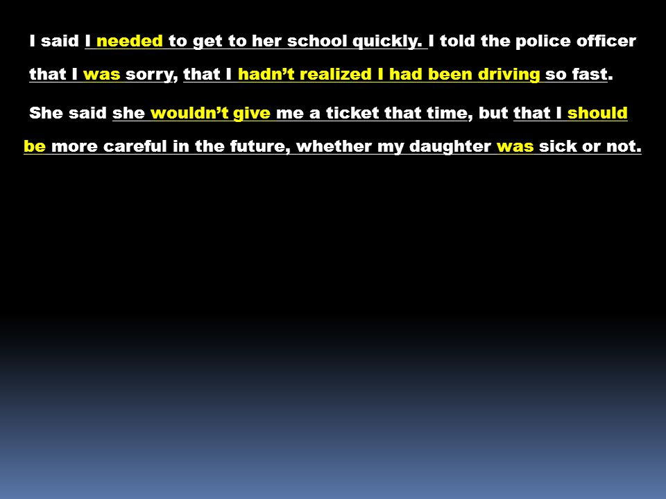 I said I needed to get to her school quickly. I told the police officer