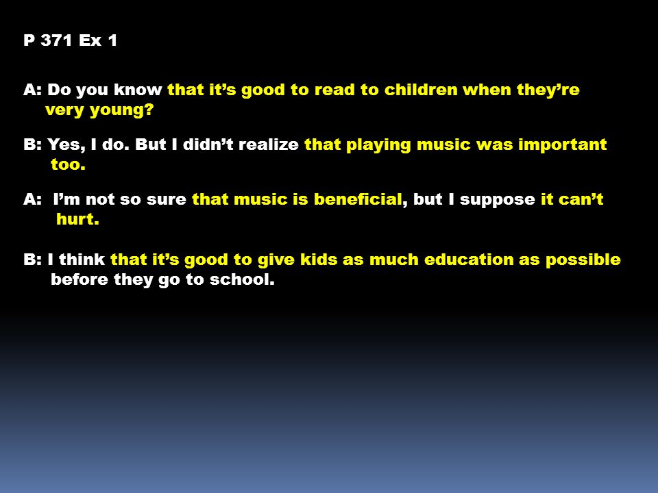 P 371 Ex 1 A: Do you know that it's good to read to children when they're. very young