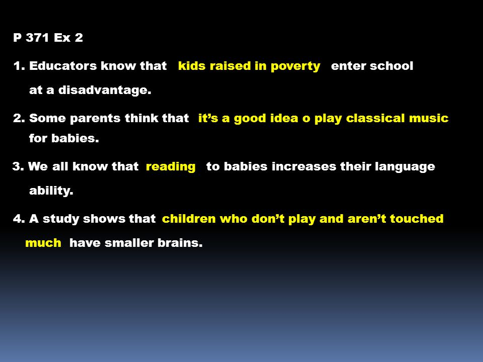 P 371 Ex 2 1. Educators know that. kids raised in poverty. enter school. at a disadvantage. 2. Some parents think that.