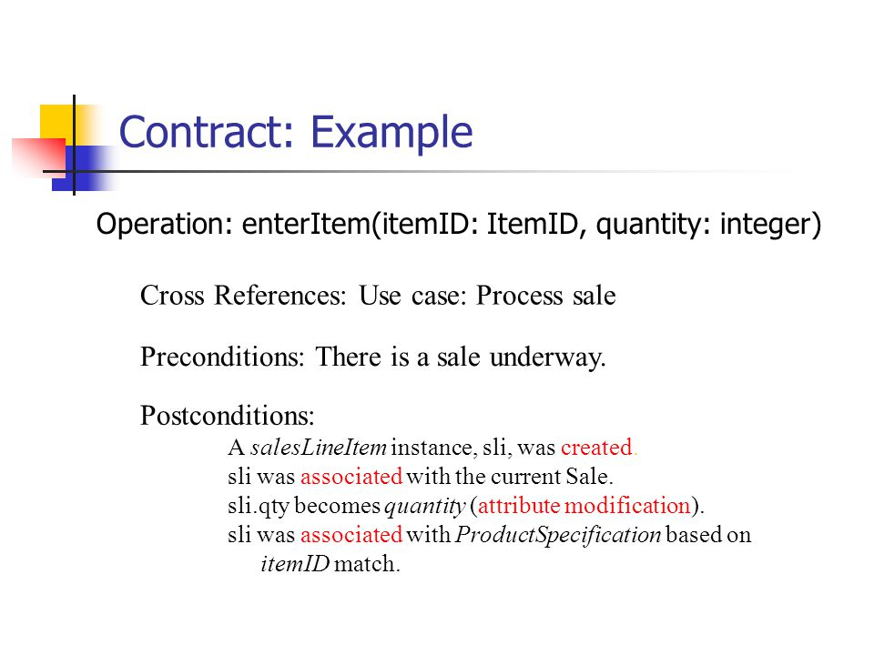 Contracts A contract describes detailed system behavior in terms of state changes to objects in the domain model.