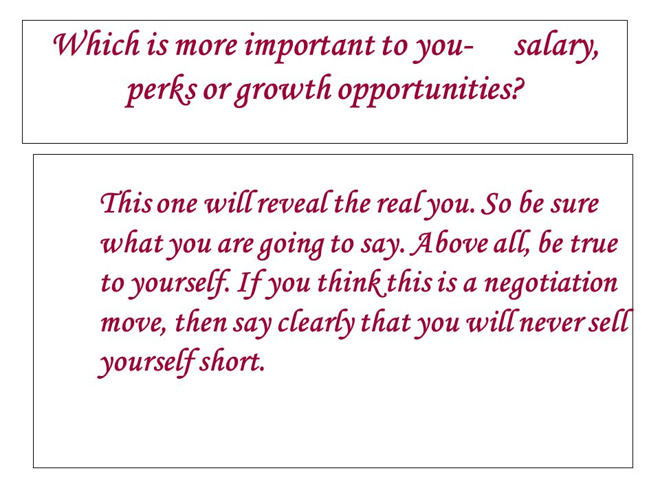 Which is more important to you- salary, perks or growth opportunities