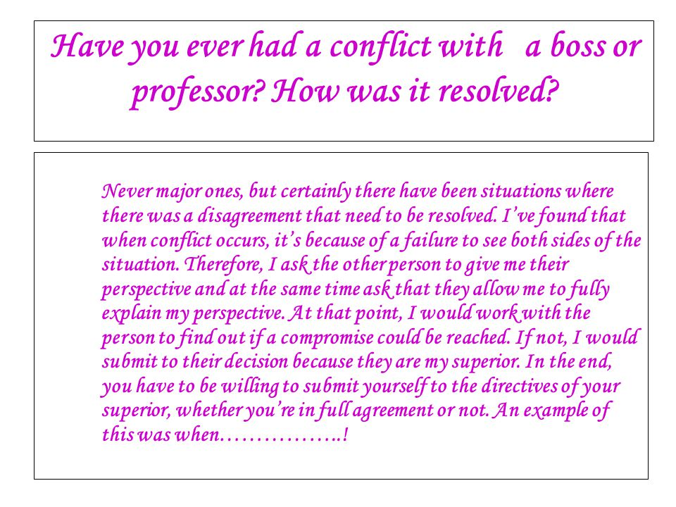 Have you ever had a conflict with. a boss or professor