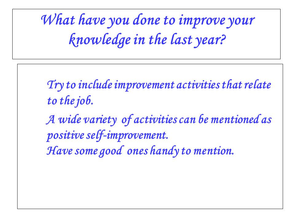 What have you done to improve your knowledge in the last year