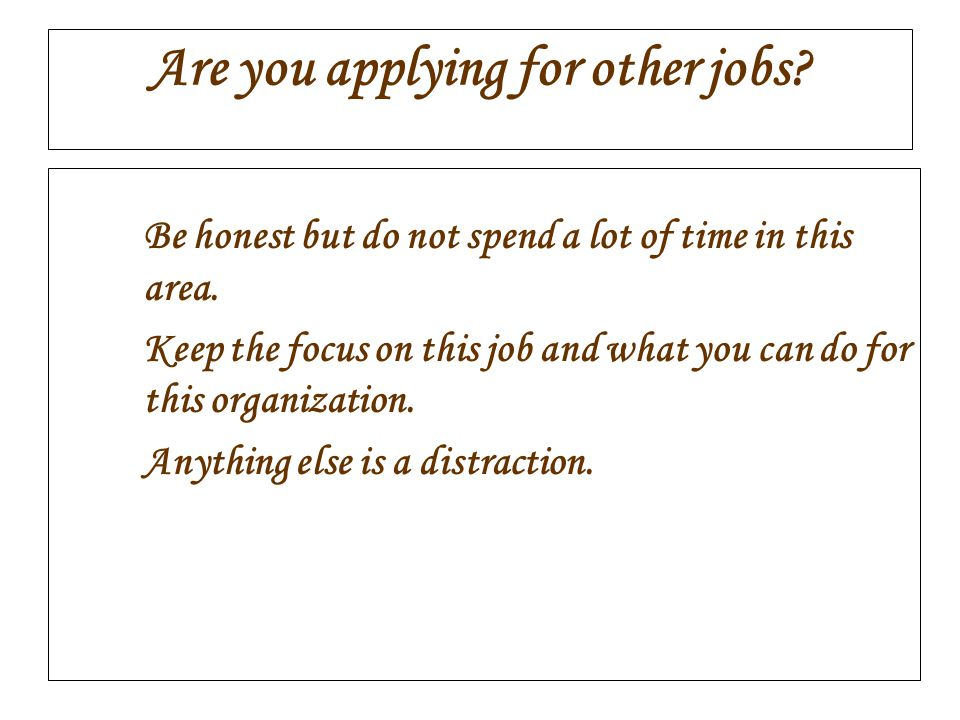 Are you applying for other jobs