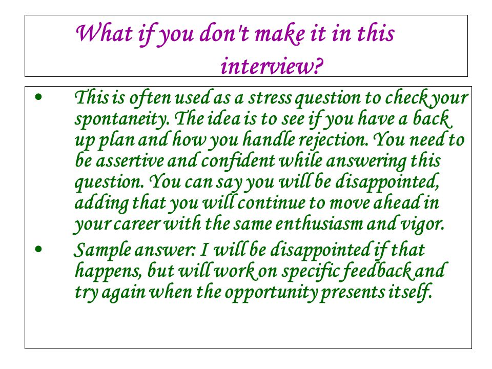 What if you don t make it in this interview