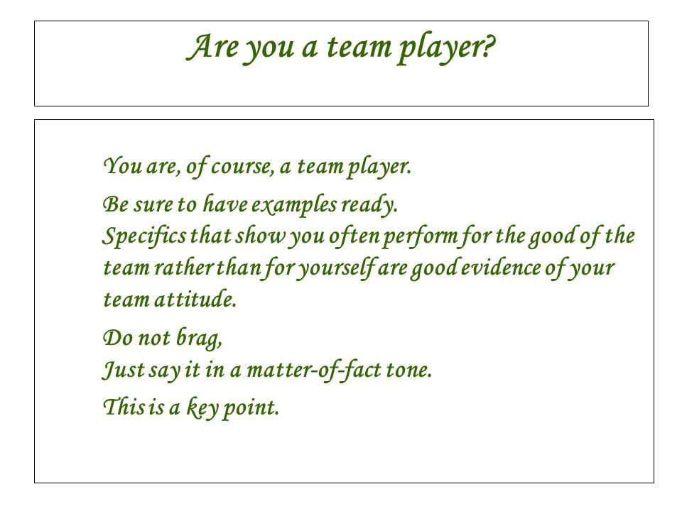 Are you a team player You are, of course, a team player.