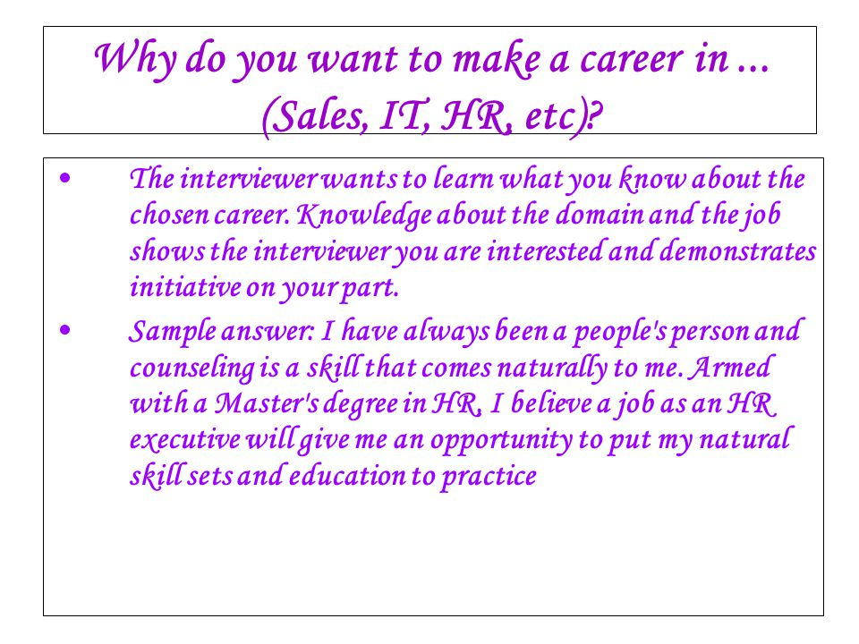 Why do you want to make a career in ... (Sales, IT, HR, etc)