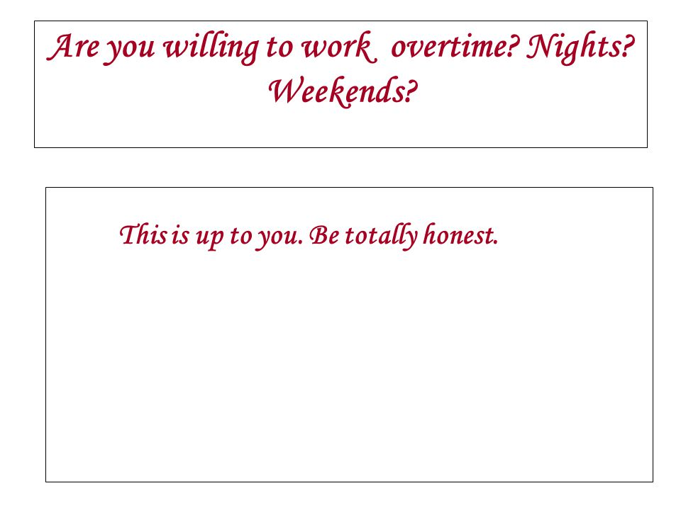 Are you willing to work overtime Nights Weekends
