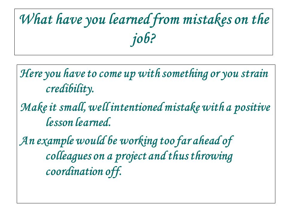 What have you learned from mistakes on the job